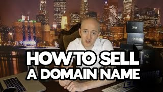 How To Sell A Domain Name and Why Your Existing Domains Won