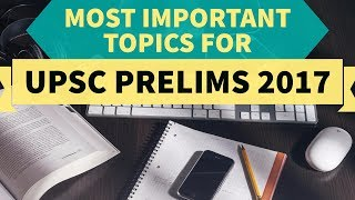 Most Important topics to read for UPSC Prelims 2017