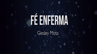 Fé Enferma - Giesley Mota
