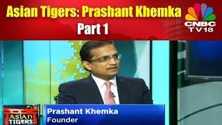 Asian Tigers: Prashant Khemka | Part 1 | CNBC TV18