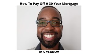 Pay Down 30 Year Mortgage In 5 Years!