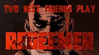 Two Best Friends Play Redeemer - Violence Awakened