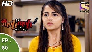 Yeh Moh Moh Ke Dhaage - ये मोह मोह के धागे - Ep 80 - 10th July, 2017