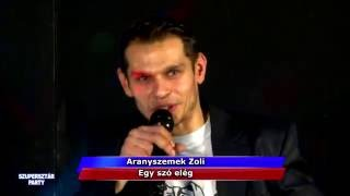 Szupersztár Party -Aranyszemek Zoli - Egy szó elég 🔊