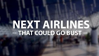 Three Airlines That Could Cease Operations Very Soon!