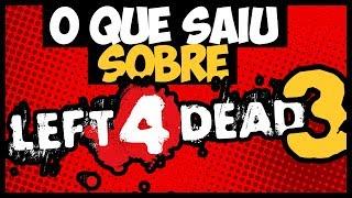 LEFT 4 DEAD 3 - TUDO QUE SAIU SOBRE O GAME (rumores)