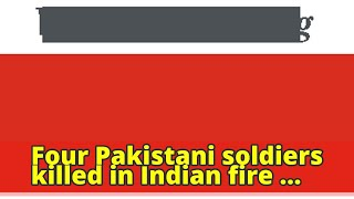 Four Pakistani soldiers killed in Indian fire across tense Kashmir frontier