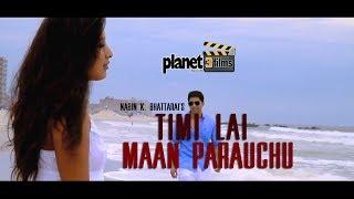 Timilai Mann parauchu by Nabin k. Bhattarai (OFFICIAL MUSIC VIDEO)