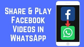 How to Share & Play Facebook Videos in WhatsApp on iOS/Android