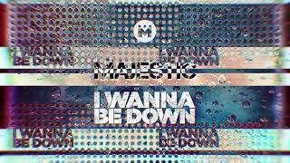 Majestic - I Wanna Be Down