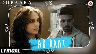 Ab Raat - Lyrical   Dobaara   Arijit Singh   Huma Qureshi & Saqib Saleem   Samira Koppikar