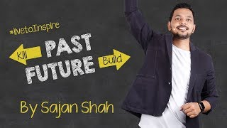 Kill past & Build future Motivational Video in hindi by Sajan Shah