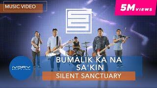 Silent Sanctuary | Bumalik Ka Na Sa'Kin | Official Music Video with LYRICS