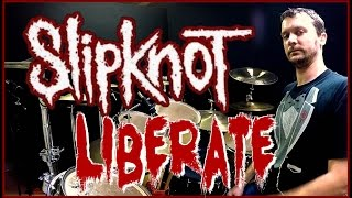 SLIPKNOT - Liberate - Drum Cover