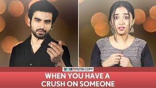 FilterCopy   When You Have A Crush On Someone ft. MostlySane (Prajakta Koli), Ayush Mehra & Himika