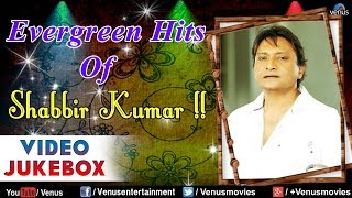 Evergreen Hits Of Shabbir Kumar : Bollywood Romantic Hits || Video Jukebox