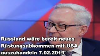 Russland wäre bereit neues Rüstungsabkommen mit USA auszuhandeln 7.02.2019