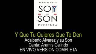 Y que tu Quieres que te den - Adalberto Alvarez y su Son VERSION COMPLETA EN VIVO