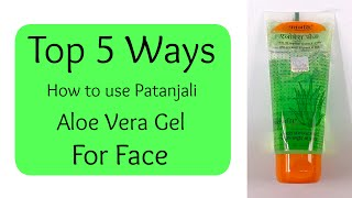 How to Use Patanjali Aloe Vera Gel for Face | 5 Best Ways