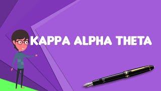 What is Kappa Alpha Theta?, Explain Kappa Alpha Theta, Define Kappa Alpha Theta
