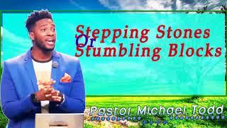 Pastor Michael Todd - Stepping Stones Or Stumbling Blocks