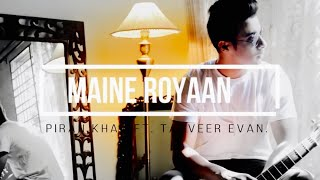 || MAINE ROYAAN || OFFICIAL MUSIC VIDEO|| PIRAN KHAN FT. TANVEER EVAN ||