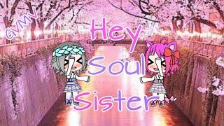 Gachaverse ~ Hey, Soul sister ~ GVMV