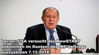 Lavrov: USA versucht das NewSTART Abkommen im Kontext des INF-Vertrags auszusetzen 7.12.2018