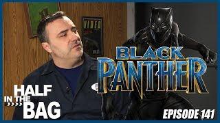 Half in the Bag Episode 141: Black Panther