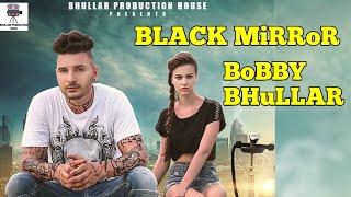 Black Mirror (Full Video)● BOBBY SUN ● New Punjabi Song 2016 ● Latest Punjabi Songs 2016 ● Full HD