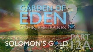 Solomon's Gold Series - Part 12A: Where is the Garden of Eden? Ophir, Philippines?