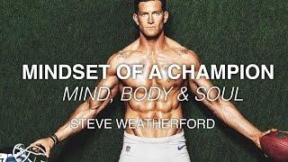 Mindset of a Champion: Mind, Body & Soul | ft. Steve Weatherford