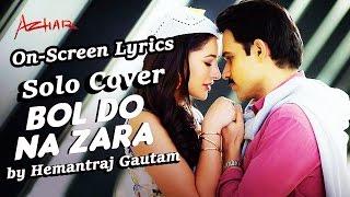 Bol Do Na Zara (Azhar) - Solo Cover with On-Screen lyrics - Hemantraj Gautam (HQ)