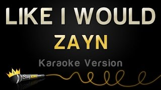 ZAYN - LIKE I WOULD (Karaoke Version)