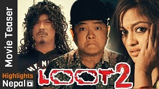 LOOT 2 - New Nepali Movie Official Teaser 2016/2073 Ft. Saugat Malla, Dayahang Rai