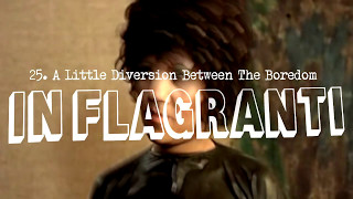 IN FLAGRANTI - 25.  A Little Diversion Between The Boredom