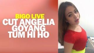 Bigo Live Cut Angelia Goyang Tum Hi Ho