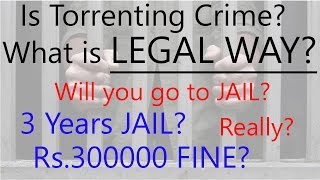 Is Torrenting Crime? 3 Years Jail and Rs.300000 Fine? Are you Criminal? [Hindi]