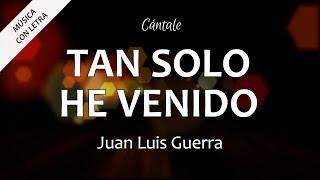 C0029 TAN SOLO HE VENIDO - Juan Luis Guerra (Letras)