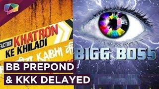 Bigg Boss 12 To Go On Air Soon | Khatron Ke Khiladi Delayed | Colors tv