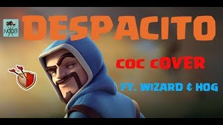 Clash of Clan | Despacito | Cover | ft. wizard and hogrider
