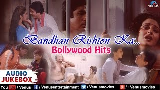 Bandhan Rishton Ka : Bollywood Hits : Popular Hindi Songs || Video Jukebox