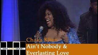 Chaka Khan Live- Ain't Nobody & Everlasting Love