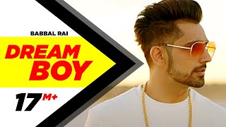 Dream Boy | Babbal Rai | Latest Punjabi Song 2017 | Pav Dharia | Maninder Kailey