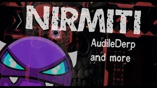 Geometry Dash - Nirmiti by AudileDerp and more! Easy Demon? [1st megacollab and XL level!]