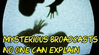 6 TERRIFYING Broadcasts No One Can Explain