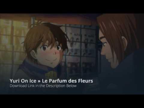 Le Parfum Des Fleurs Full Song » ユーリ!!! Yuri on ICE Extended