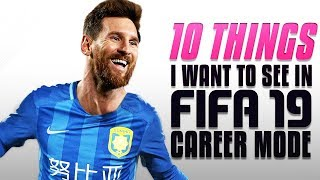 10 Things I Want to See in FIFA 19 Career Mode