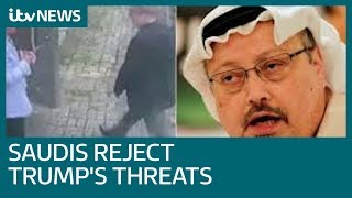Saudi Arabia rejects Donald Trump threats amid concern over missing journalist Jamal Khashoggi
