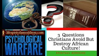 3 Questions Christians Avoid But Destroy African Culture!